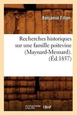 Recherches Historiques Sur Une Famille Poitevine (Maynard-Mesnard). (Ed.1857)