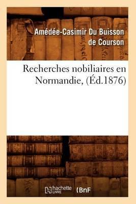 Recherches Nobiliaires En Normandie, (Ed.1876)