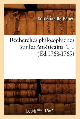 Recherches Philosophiques Sur Les Americains. T 1 (Ed.1768-1769)