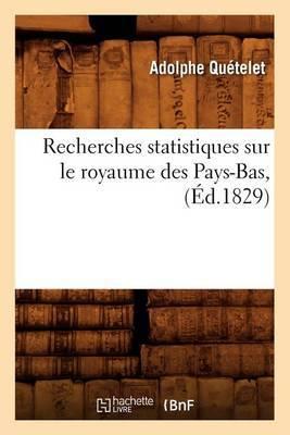 Recherches Statistiques Sur Le Royaume Des Pays-Bas,