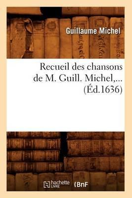 Recueil Des Chansons de M. Guill. Michel, ... (Ed.1636)