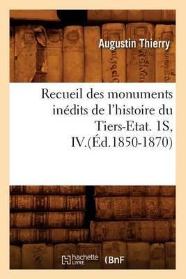 Recueil Des Monuments Inedits de L'Histoire Du Tiers-Etat. 1s, IV.(Ed.1850-1870)