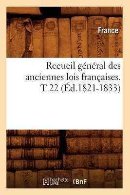 Recueil General Des Anciennes Lois Francaises. T 22 (Ed.1821-1833)