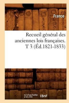 Recueil General Des Anciennes Lois Francaises. T 3 (Ed.1821-1833)