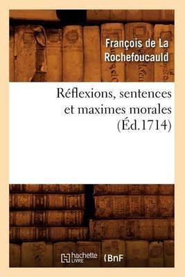 Reflexions, Sentences Et Maximes Morales (Ed.1714)