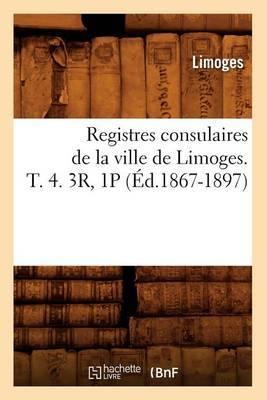 Registres Consulaires de La Ville de Limoges. T. 4. 3r, 1p (Ed.1867-1897)