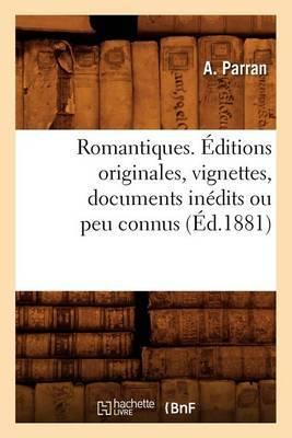 Romantiques. Editions Originales, Vignettes, Documents Inedits Ou Peu Connus (Ed.1881)