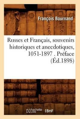Russes Et Francais, Souvenirs Historiques Et Anecdotiques, 1051-1897 . Preface (Ed.1898)