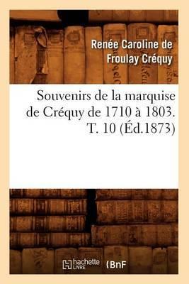 Souvenirs de La Marquise de Crequy de 1710 a 1803. T. 10 (Ed.1873)