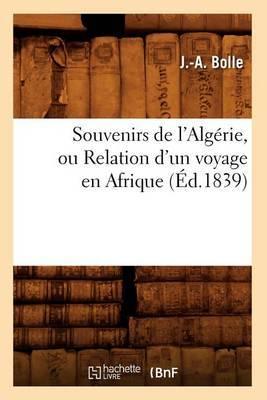 Souvenirs de L'Algerie, Ou Relation D'Un Voyage En Afrique (Ed.1839)