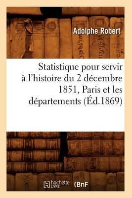 Statistique Pour Servir A L'Histoire Du 2 Decembre 1851, Paris Et Les Departements, (Ed.1869)