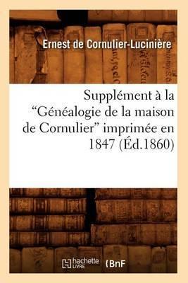 Supplement a la Genealogie de La Maison de Cornulier Imprimee En 1847 (Ed.1860)