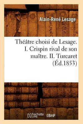 Theatre Choisi de Lesage. I. Crispin Rival de Son Maitre. II. Turcaret (Ed.1853)