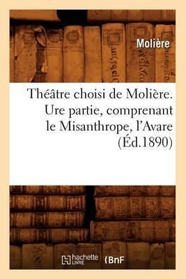 Theatre Choisi de Moliere. Ure Partie, Comprenant Le Misanthrope, L'Avare