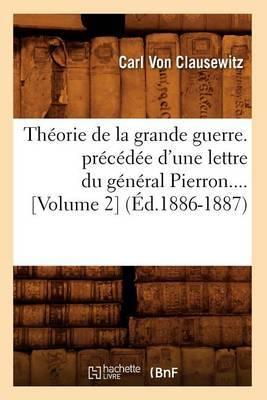 Theorie de La Grande Guerre. Precedee D'Une Lettre Du General Pierron (Volume 2) (Ed.1886-1887)