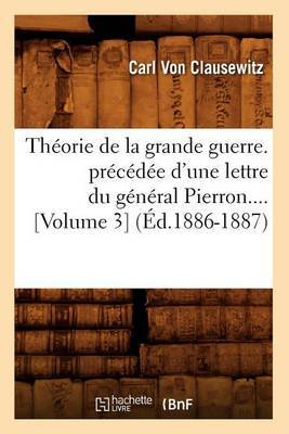 Theorie de La Grande Guerre. Precedee D'Une Lettre Du General Pierron (Volume 3) (Ed.1886-1887)