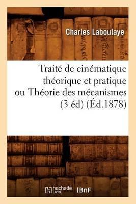 Traite de Cinematique Theorique Et Pratique Ou Theorie Des Mecanismes (3 Ed) (Ed.1878)