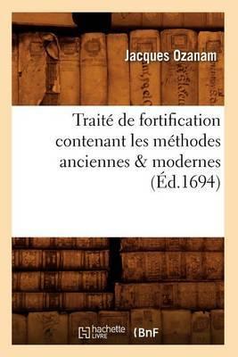 Traite de Fortification Contenant Les Methodes Anciennes & Modernes (Ed.1694)