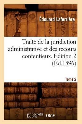 Traite de La Juridiction Administrative Et Des Recours Contentieux. Edition 2, Tome 2