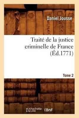 Traite de La Justice Criminelle de France. Tome 2 (Ed.1771)
