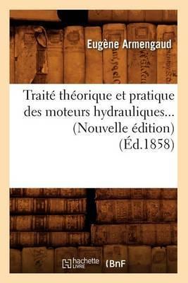 Traite Theorique Et Pratique Des Moteurs Hydrauliques... (Nouvelle Edition) (Ed.1858)