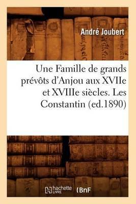 Une Famille de Grands Prevots D'Anjou Aux Xviie Et Xviiie Siecles. Les Constantin (Ed.1890)