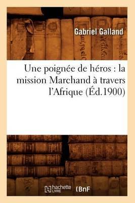 Une Poignee de Heros: La Mission Marchand a Travers L'Afrique (Ed.1900)