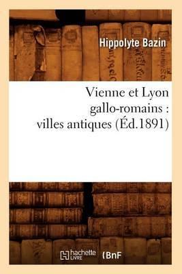 Vienne Et Lyon Gallo-Romains: Villes Antiques (Ed.1891)