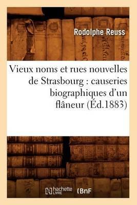 Vieux Noms Et Rues Nouvelles de Strasbourg: Causeries Biographiques D'Un Flaneur (Ed.1883)