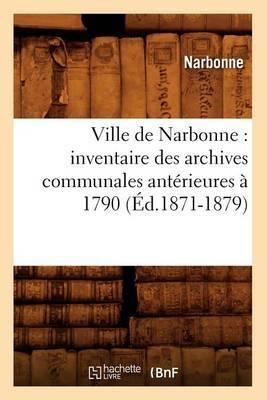 Ville de Narbonne: Inventaire Des Archives Communales Anterieures a 1790 (Ed.1871-1879)