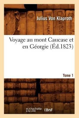 Voyage Au Mont Caucase Et En Georgie. Tome 1 (Ed.1823)