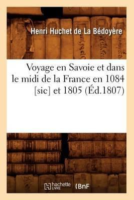 Voyage En Savoie Et Dans Le MIDI de La France En 1084 [Sic] Et 1805 (Ed.1807)