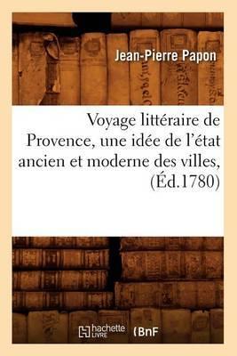 Voyage Litteraire de Provence, Une Idee de L'Etat Ancien Et Moderne Des Villes, (Ed.1780)