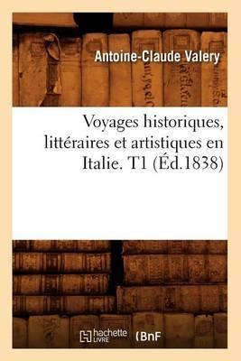 Voyages Historiques, Litteraires Et Artistiques En Italie. T1 (Ed.1838)