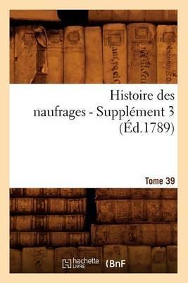 Histoire Des Naufrages. Tome 39, Supplement 3 (Ed.1789)
