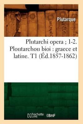 Plutarchi Opera; 1-2. Ploutarchou Bioi: Graece Et Latine. T1 (Ed.1857-1862)