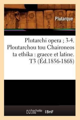 Plutarchi Opera; 3-4. Ploutarchou Tou Chaironeos Ta Ethika: Graece Et Latine. T3 (Ed.1856-1868)