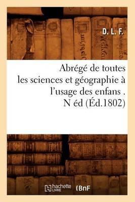 Abrege de Toutes Les Sciences Et Geographie A L'Usage Des Enfans . N Ed (Ed.1802)