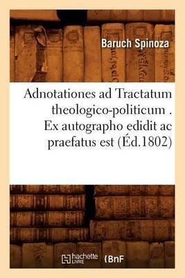 Adnotationes Ad Tractatum Theologico-Politicum . Ex Autographo Edidit AC Praefatus Est (Ed.1802)