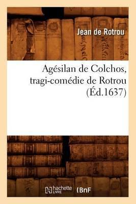 Agesilan de Colchos, Tragi-Comedie de Rotrou