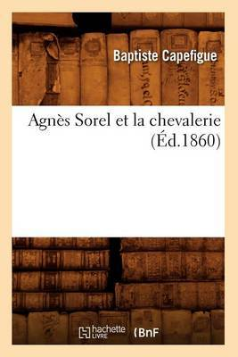 Agnes Sorel Et La Chevalerie; (Ed.1860)