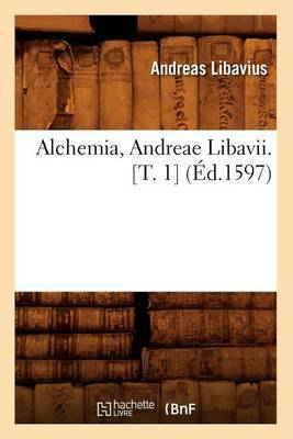 Alchemia, Andreae Libavii. [T. 1] (Ed.1597)