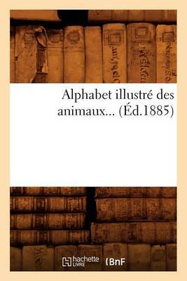 Alphabet Illustre Des Animaux... (Ed.1885)