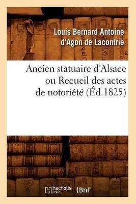 Ancien Statuaire D'Alsace Ou Recueil Des Actes de Notoriete (Ed.1825)