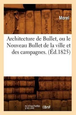 Architecture de Bullet, Ou Le Nouveau Bullet de La Ville Et Des Campagnes. (Ed.1825)