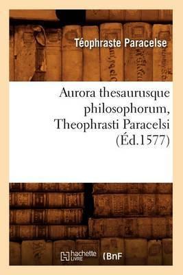 Aurora Thesaurusque Philosophorum, Theophrasti Paracelsi,