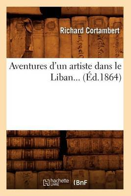 Aventures D'Un Artiste Dans Le Liban... (Ed.1864)