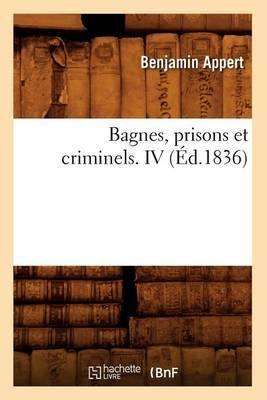 Bagnes, Prisons Et Criminels. IV