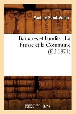 Barbares Et Bandits: La Prusse Et La Commune (Ed.1871)