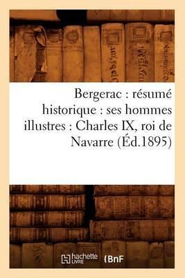 Bergerac: Resume Historique: Ses Hommes Illustres: Charles IX, Roi de Navarre (Ed.1895)